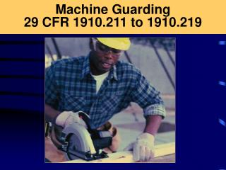 Machine Guarding 29 CFR 1910.211 to 1910.219