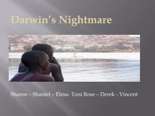 Sharon –  Shantel  – Elma- Toni Rose – Derek - Vincent