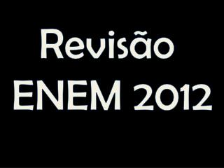 Revisão  ENEM 2012