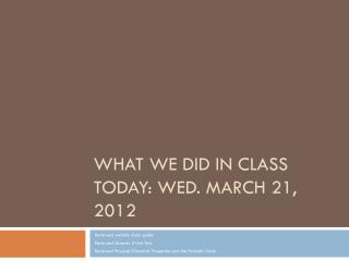 What we did in class today: Wed. March 21, 2012