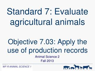 Standard 7: Evaluate agricultural animals Objective 7.03: Apply the use of production records