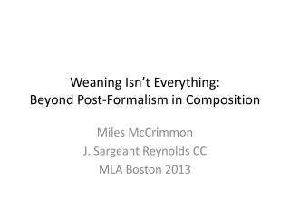 Weaning Isn't Everything:  Beyond Post-Formalism in Composition