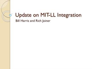 Update on MIT-LL Integration