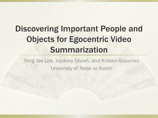 Discovering Important People and Objects for Egocentric Video Summarization