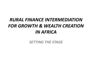 RURAL FINANCE INTERMEDIATION FOR GROWTH & WEALTH CREATION IN AFRICA