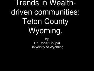 Trends in Wealth-driven communities: Teton County Wyoming.