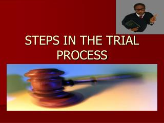 STEPS IN THE TRIAL PROCESS
