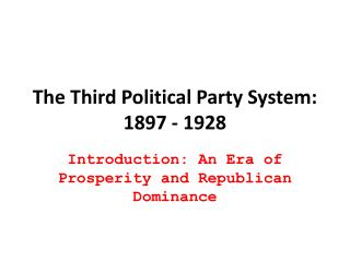 The  Thir d Political Party System: 1897 - 1928