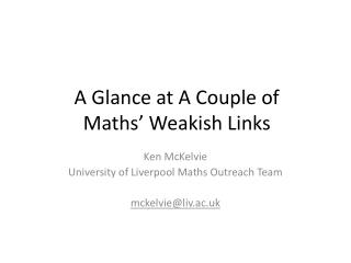 A Glance at A Couple of Maths' Weakish Links