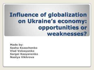 Influence of globalization on Ukraine's economy: opportunities or weaknesses?