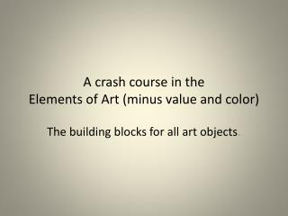 A crash course in the  Elements of Art (minus value and color)