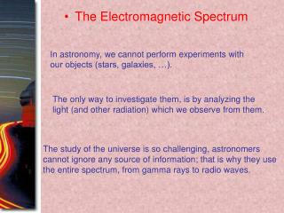 In astronomy, we cannot perform experiments with our objects (stars, galaxies, …).