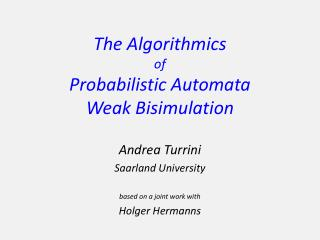 The Algorithmics of Probabilistic  Automata Weak Bisimulation