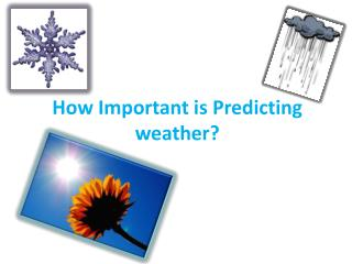 How Important is Predicting weather?