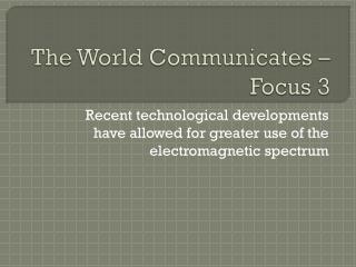 The World Communicates – Focus 3