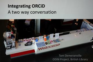 Integrating ORCiD A two way conversation