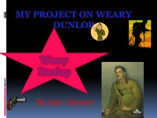 MY PROJECT ON WEARY DUNLOP