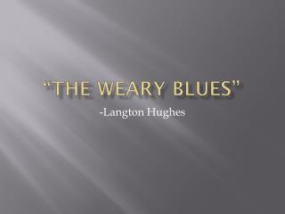 """The Weary Blues"""