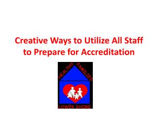Creative Ways to Utilize All Staff to Prepare for  Accreditation