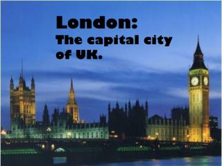 London: The capital city  of  UK.