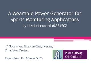 A  Wearable Power Generator for Sports Monitoring  Applications by Ursula Leonard 08331502