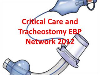 Critical Care and Tracheostomy EBP Network 2012