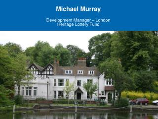 Michael Murray Development Manager – London Heritage Lottery Fund