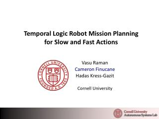 Temporal Logic Robot Mission Planning for Slow and Fast Actions