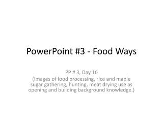 PowerPoint #3 - Food  Ways