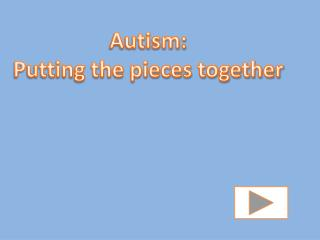 Autism: Putting the pieces together