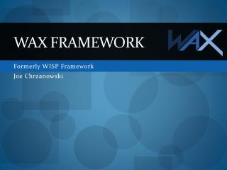 Wax Framework
