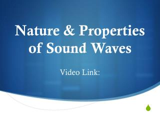 Nature & Properties of Sound Waves