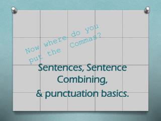 Now where do you put the  Commas?