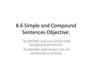 8.6 Simple and Compound Sentences Objective: