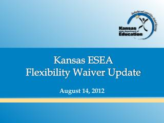 Kansas ESEA  Flexibility Waiver Update