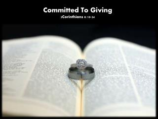 Committed To Giving 2Corinthians 8:10-24