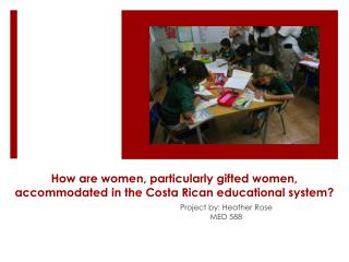 How are women, particularly gifted women, accommodated in the Costa Rican educational system ?