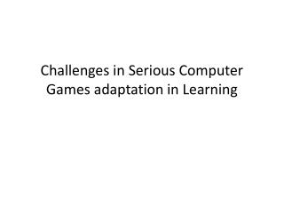 Challenges in Serious Computer Games adaptation in Learning