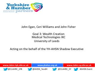 John Egan, Ceri Williams and John Fisher Goal 3: Wealth Creation Medical Technologies IKC