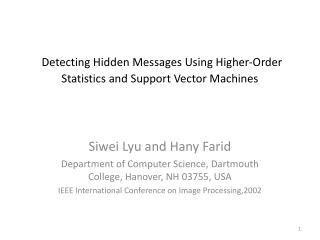 Detecting Hidden Messages Using Higher-Order Statistics and Support Vector Machines