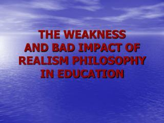 THE WEAKNESS  AND BAD IMPACT OF REALISM PHILOSOPHY  IN EDUCATION