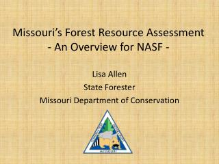 Missouri s Forest Resource Assessment  - An Overview for NASF -