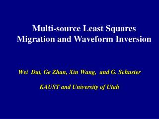 Wei  Dai,  Ge  Zhan,  Xin  Wang,  and G. Schuster KAUST and University of Utah