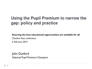 Using the Pupil Premium to narrow the gap: policy and practice