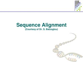 Sequence  Alignment (Courtesy of Dr. S.  Batzoglou )