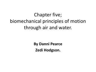 Chapter five; biomechanical principles of motion through air and water.