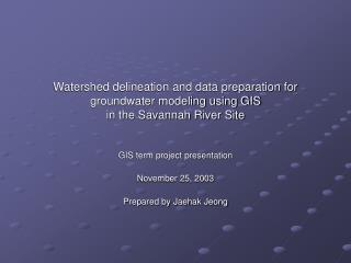Watershed delineation and data preparation for groundwater modeling using GIS  in the Savannah River Site