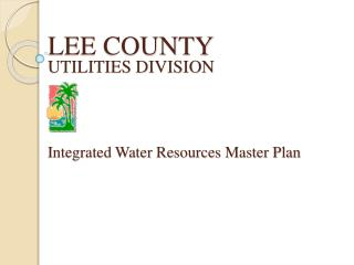 L EE COUNTY UTILITIES DIVISION Integrated Water Resources Master Plan
