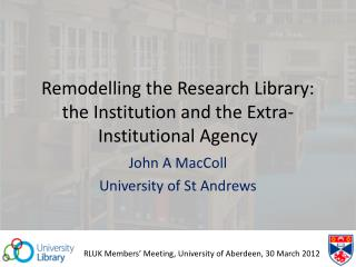 Remodelling  the Research Library: the Institution and the Extra-Institutional Agency