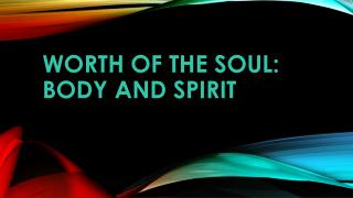 Worth of the soul: Body and Spirit